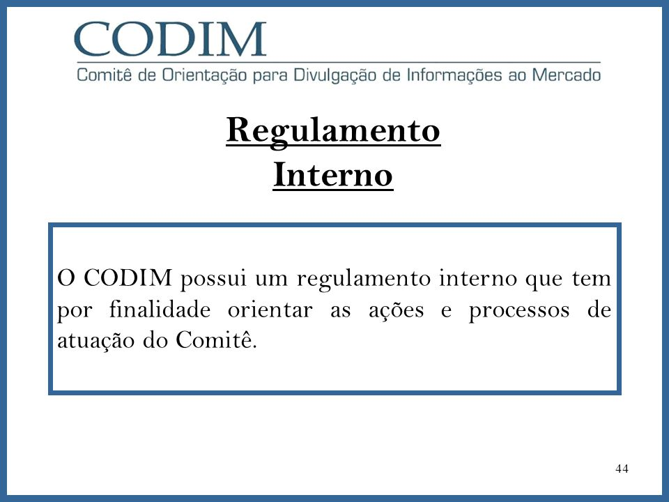 Regulamento InternoO CODIM possui um regulamento interno que tem por finalidade orientar as ações e processos de atuação do Comitê.