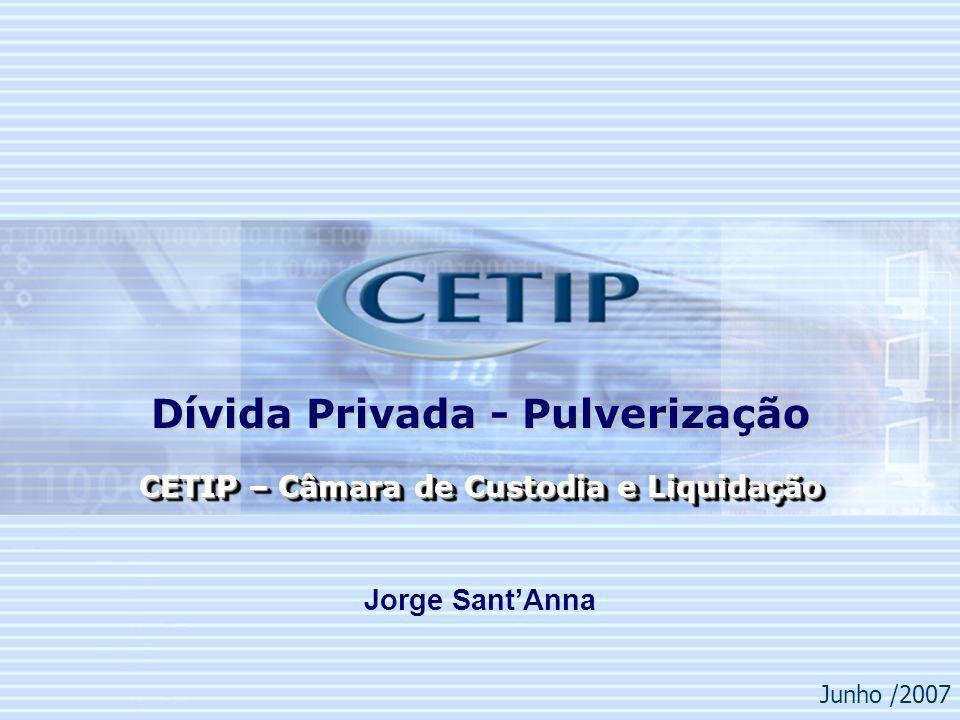 Dívida Privada - Pulverização CETIP – Câmara de Custodia e Liquidação