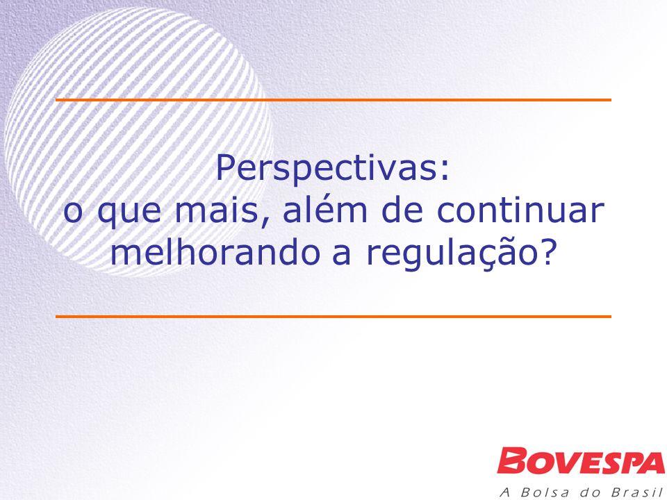 Perspectivas: o que mais, além de continuar melhorando a regulação