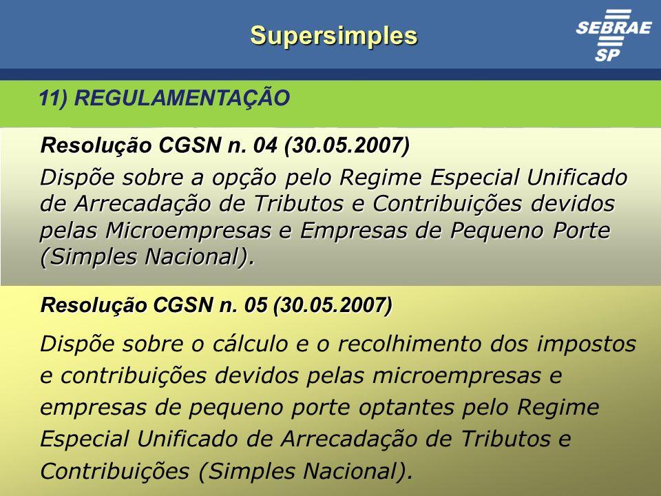 Supersimples 11) REGULAMENTAÇÃO Resolução CGSN n. 04 (30.05.2007)
