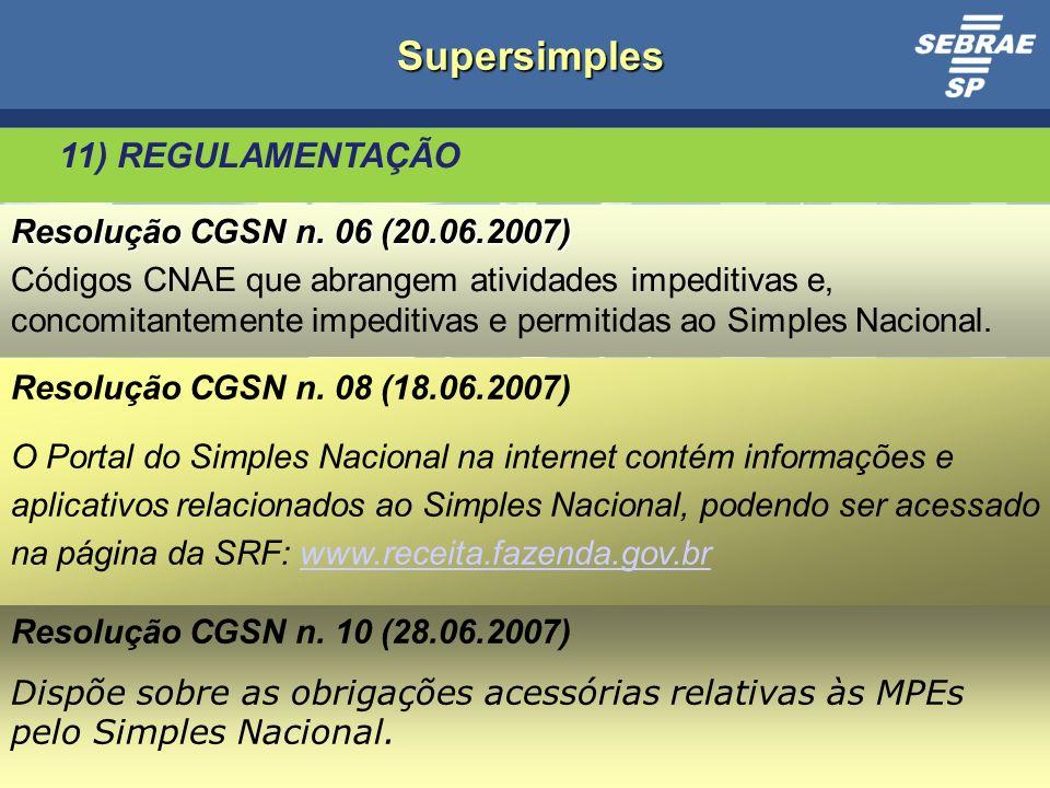 Supersimples 11) REGULAMENTAÇÃO Resolução CGSN n. 06 (20.06.2007)
