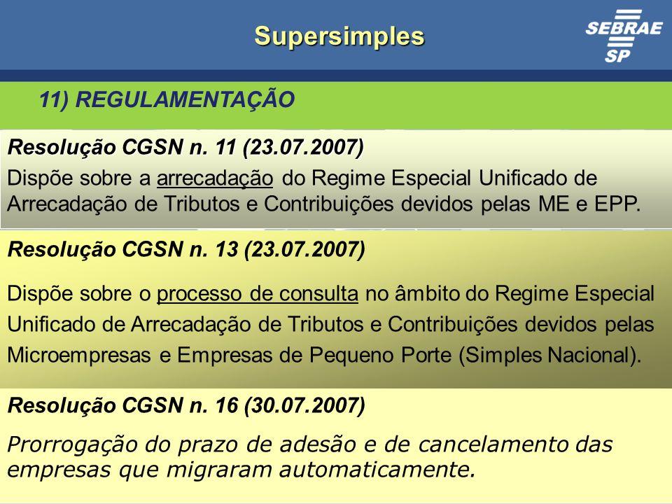 Supersimples 11) REGULAMENTAÇÃO Resolução CGSN n. 11 (23.07.2007)