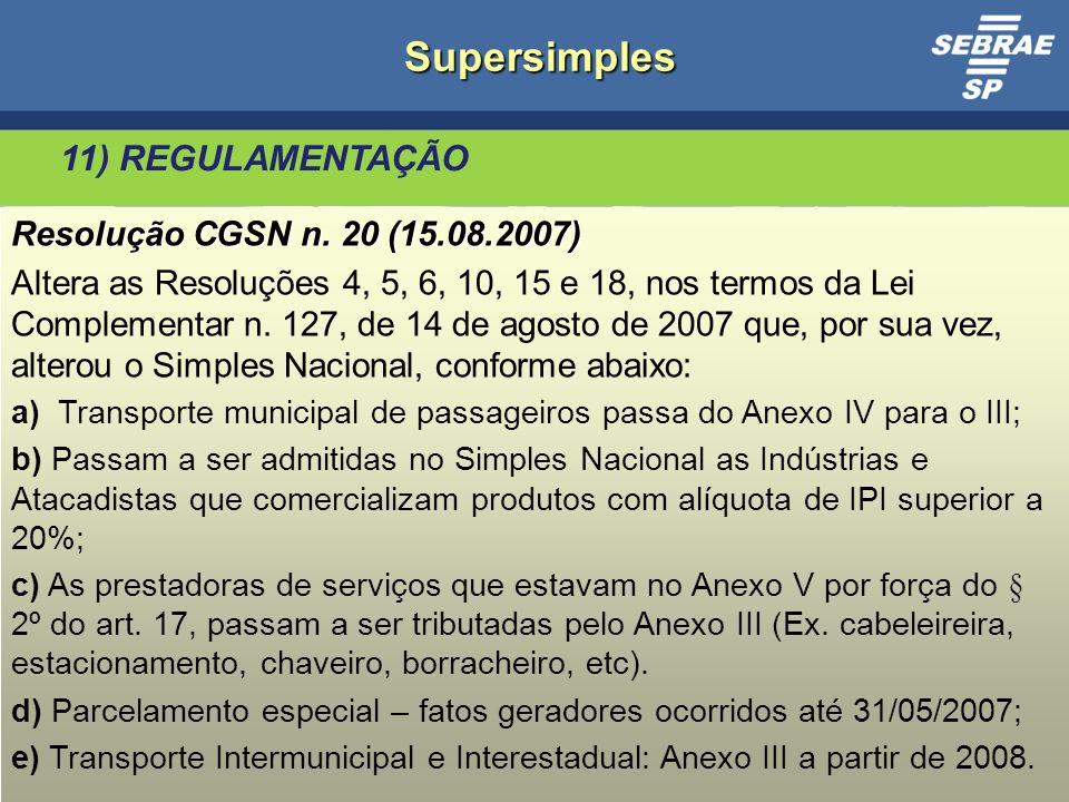 Supersimples 11) REGULAMENTAÇÃO Resolução CGSN n. 20 (15.08.2007)