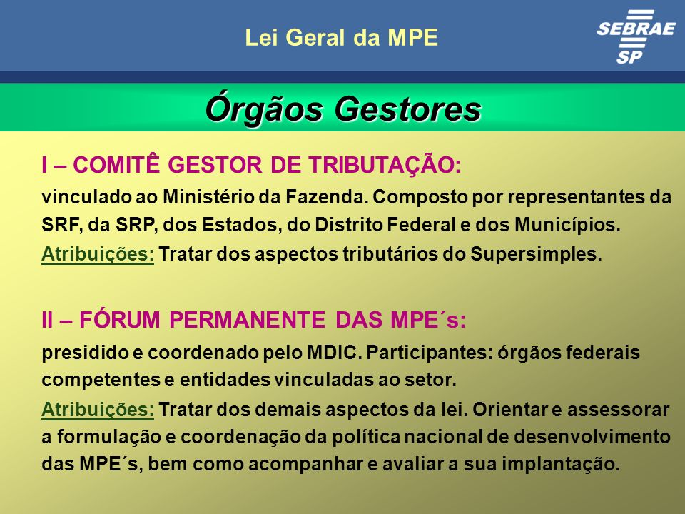 Órgãos Gestores Lei Geral da MPE I – COMITÊ GESTOR DE TRIBUTAÇÃO: