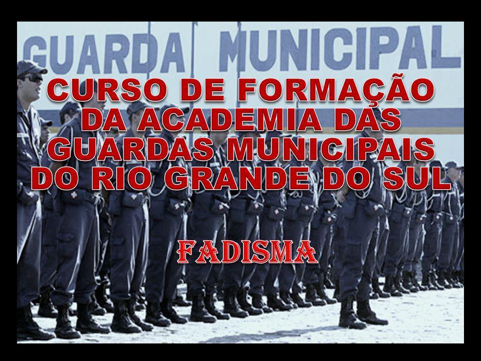 CURSO DE FORMAÇÃO DA ACADEMIA DAS GUARDAS MUNICIPAIS DO RIO GRANDE DO SUL
