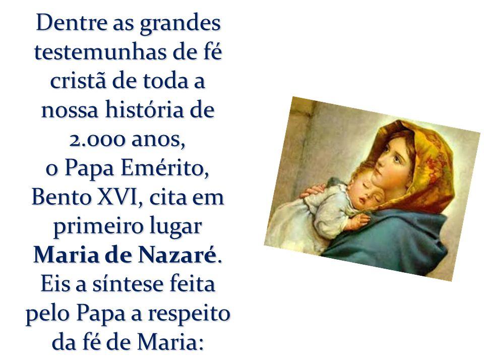 Dentre as grandes testemunhas de fé cristã de toda a nossa história de 2.000 anos, o Papa Emérito, Bento XVI, cita em primeiro lugar Maria de Nazaré.