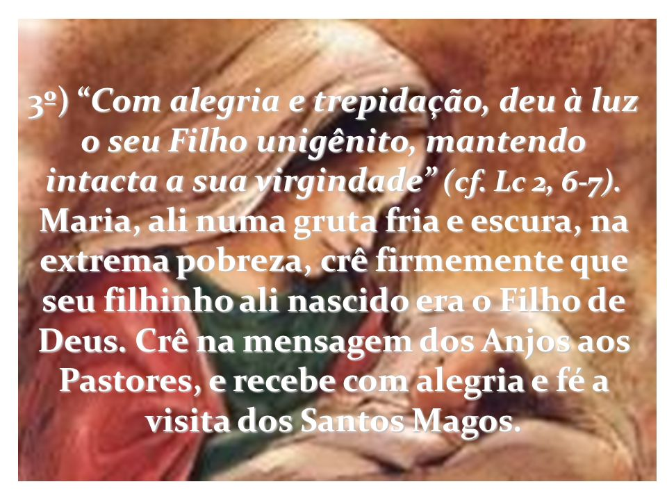 3º) Com alegria e trepidação, deu à luz o seu Filho unigênito, mantendo intacta a sua virgindade (cf.