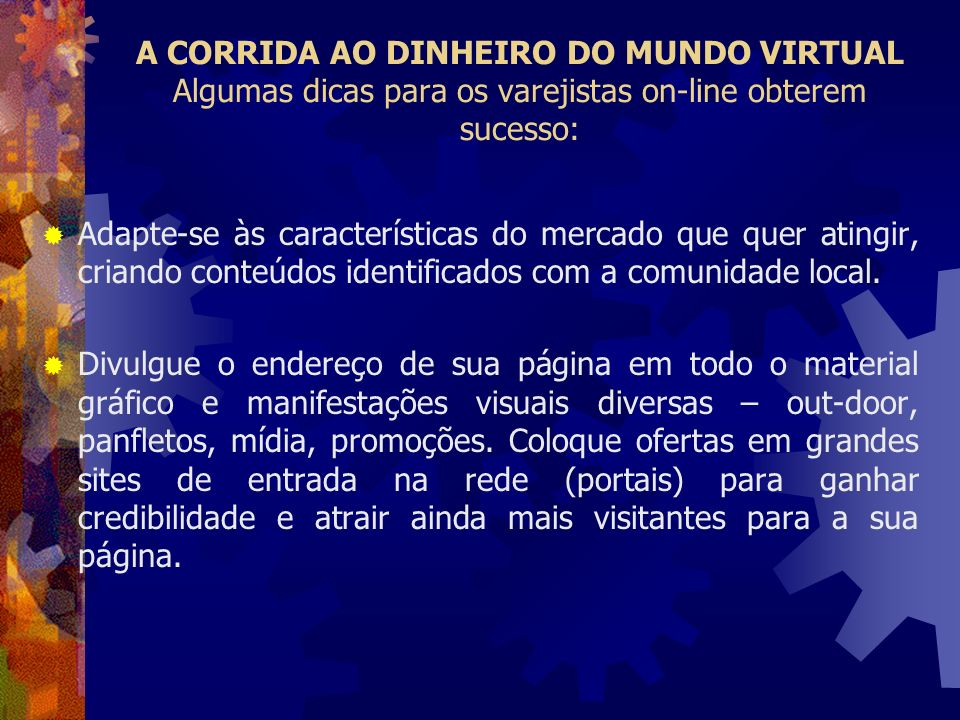 A CORRIDA AO DINHEIRO DO MUNDO VIRTUAL Algumas dicas para os varejistas on-line obterem sucesso: