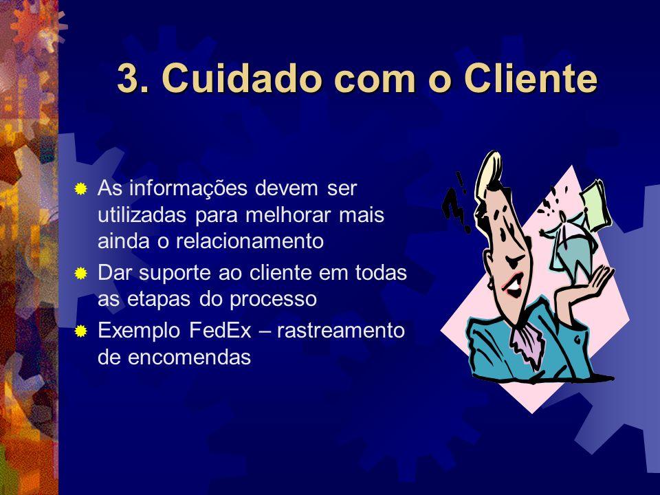 3. Cuidado com o Cliente As informações devem ser utilizadas para melhorar mais ainda o relacionamento.