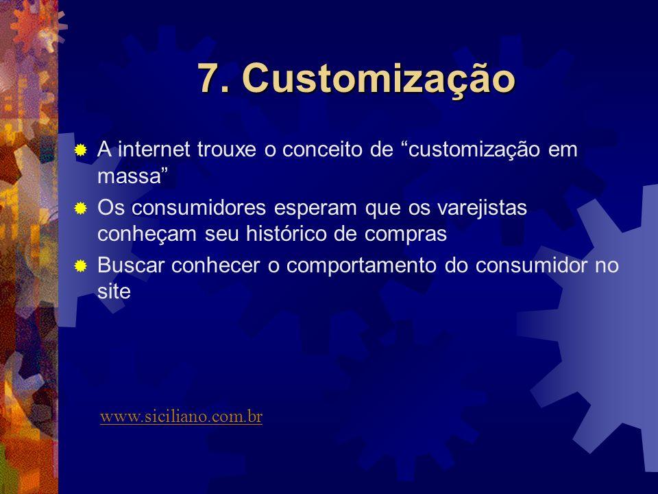 7. Customização A internet trouxe o conceito de customização em massa Os consumidores esperam que os varejistas conheçam seu histórico de compras.