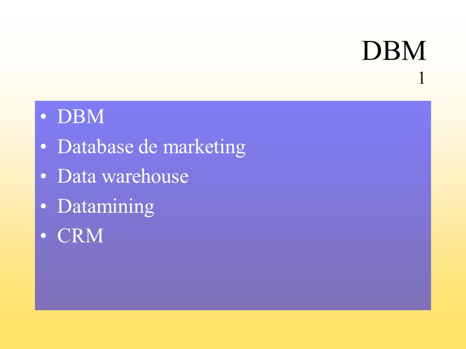 DBM 1 DBM Database de marketing Data warehouse Datamining CRM