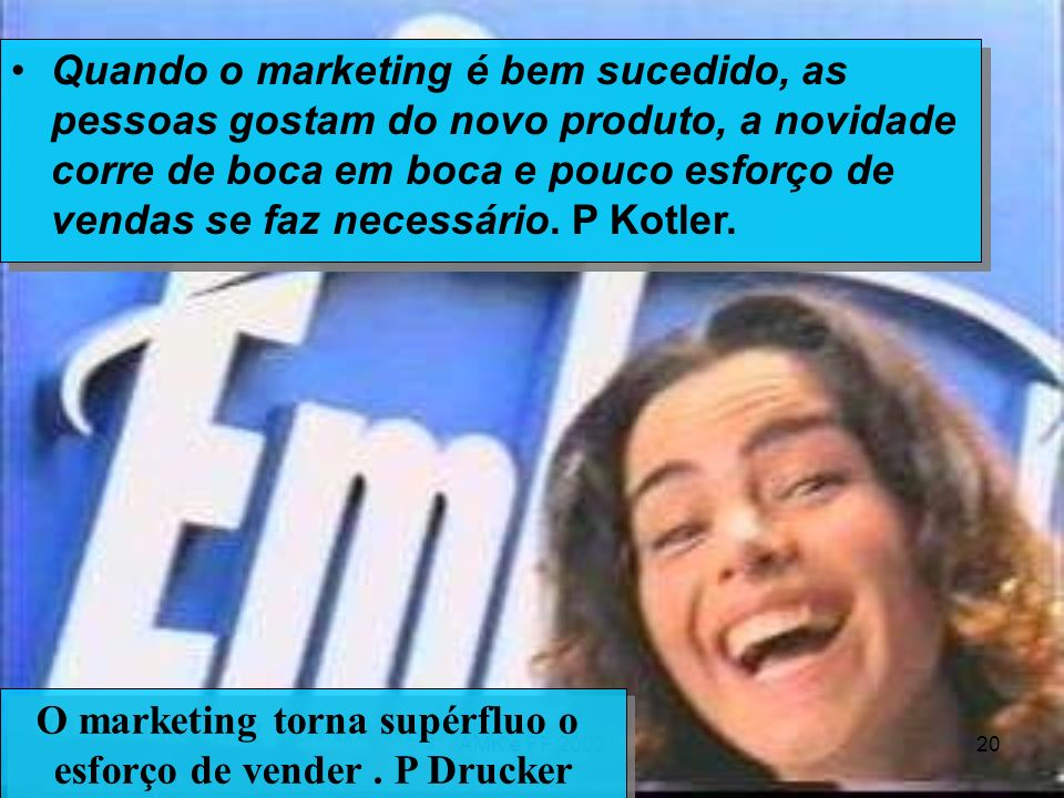 O marketing torna supérfluo o esforço de vender . P Drucker
