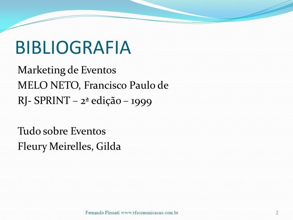 BIBLIOGRAFIA Marketing de Eventos MELO NETO, Francisco Paulo de RJ- SPRINT – 2ª edição – 1999 Tudo sobre Eventos Fleury Meirelles, Gilda