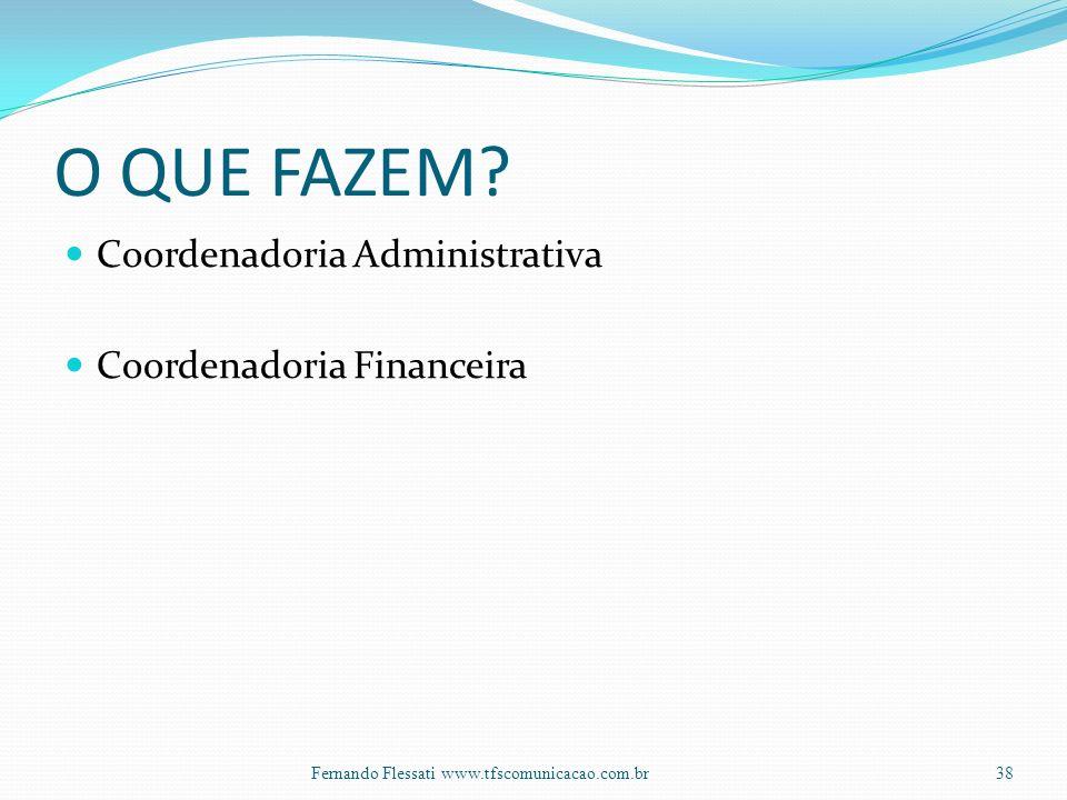 O QUE FAZEM Coordenadoria Administrativa Coordenadoria Financeira