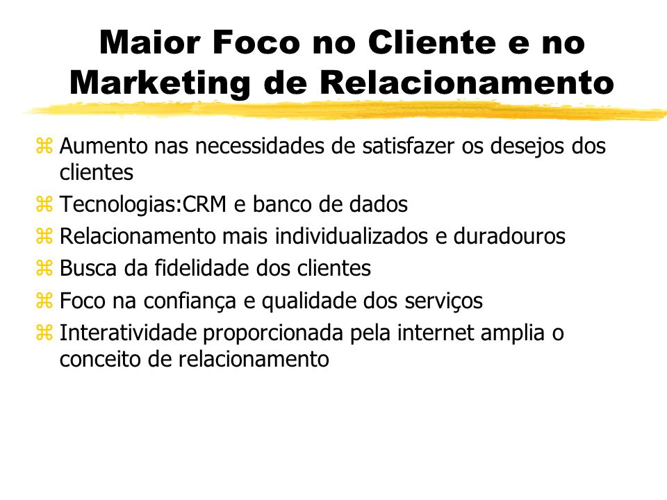 Maior Foco no Cliente e no Marketing de Relacionamento