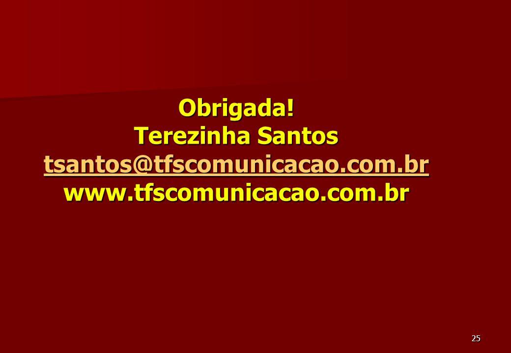 Obrigada! Terezinha Santos tsantos@tfscomunicacao.com.br www.tfscomunicacao.com.br