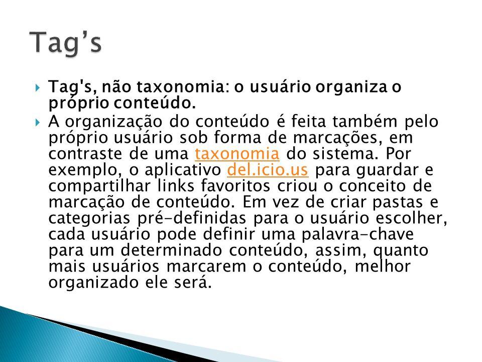 Tag's Tag s, não taxonomia: o usuário organiza o próprio conteúdo.