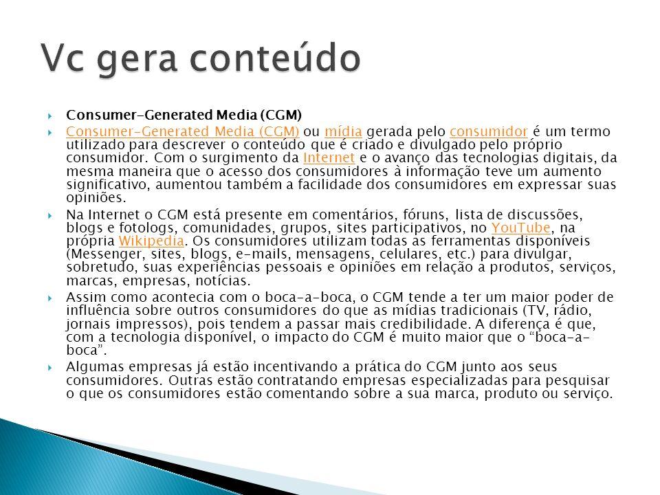 Vc gera conteúdo Consumer-Generated Media (CGM)