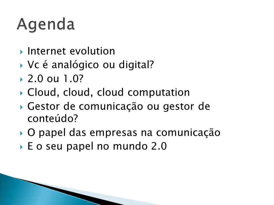 Agenda Internet evolution Vc é analógico ou digital 2.0 ou 1.0