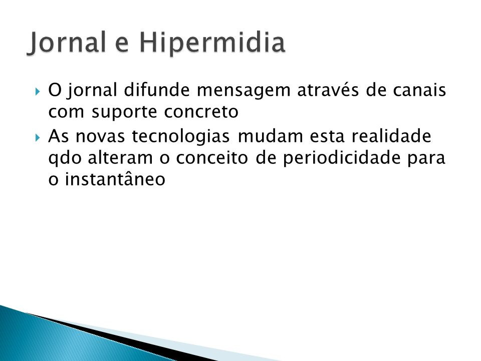 Jornal e Hipermidia O jornal difunde mensagem através de canais com suporte concreto.