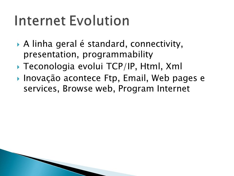 Internet Evolution A linha geral é standard, connectivity, presentation, programmability. Teconologia evolui TCP/IP, Html, Xml.