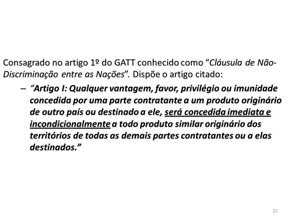 Consagrado no artigo 1º do GATT conhecido como Cláusula de Não-Discriminação entre as Nações . Dispõe o artigo citado: