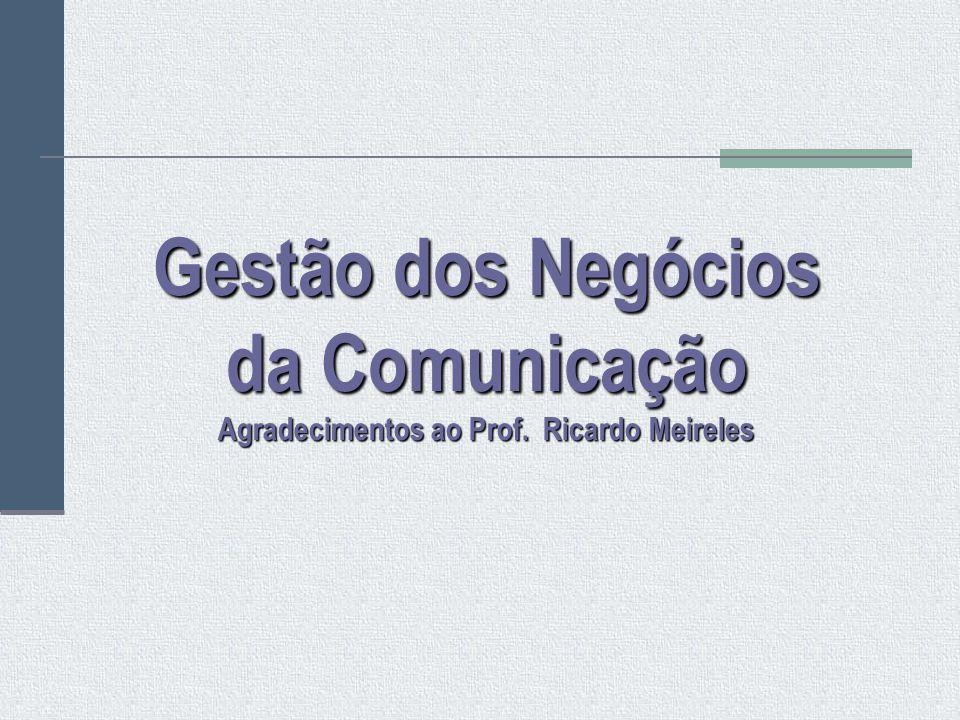 Gestão dos Negócios da Comunicação Agradecimentos ao Prof