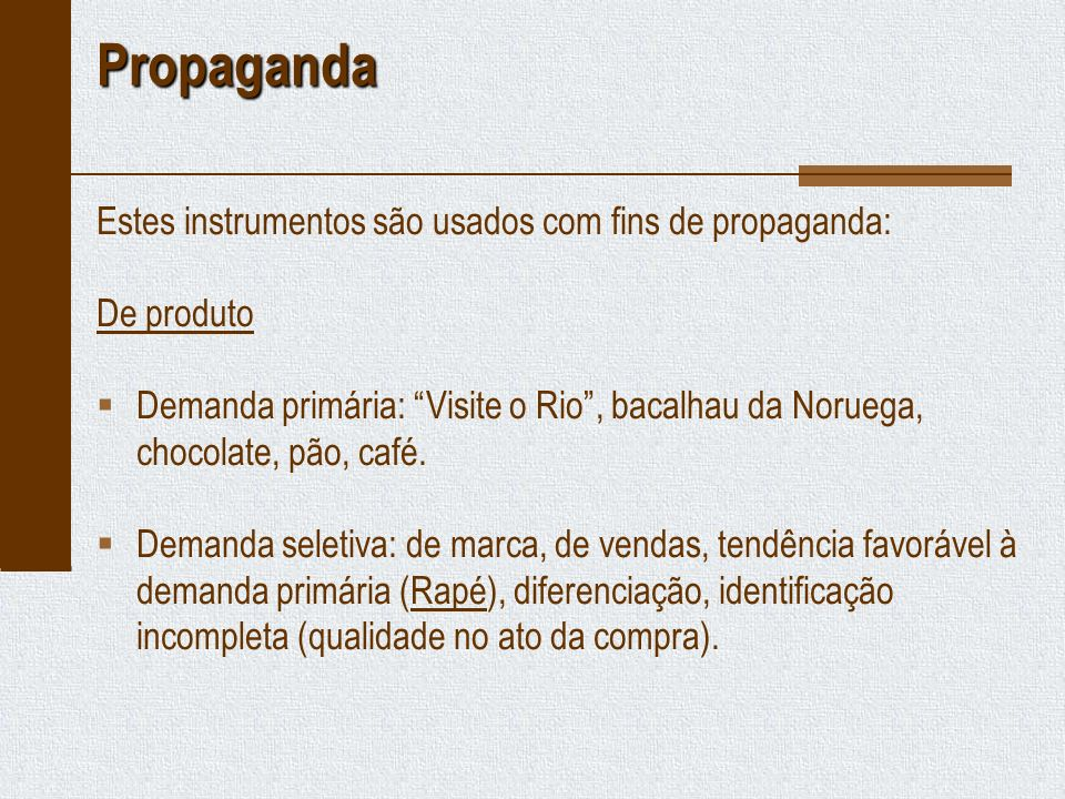 Propaganda Estes instrumentos são usados com fins de propaganda:
