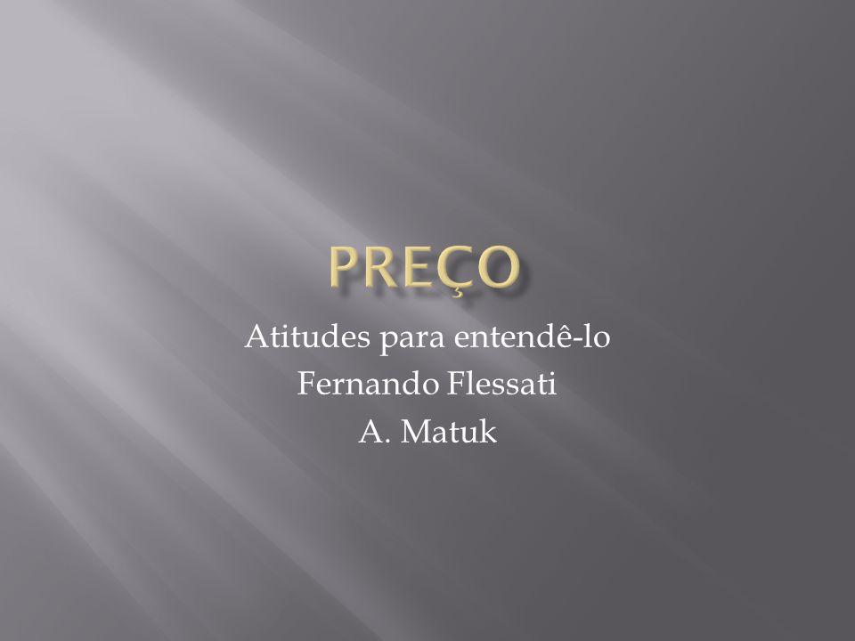 Atitudes para entendê-lo Fernando Flessati A. Matuk