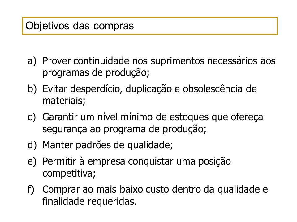 Objetivos das comprasProver continuidade nos suprimentos necessários aos programas de produção;