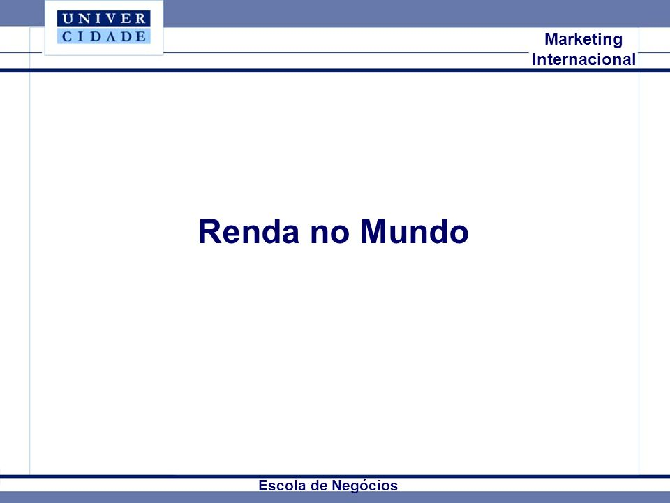 Renda no Mundo Mkt Internacional Marketing Internacional