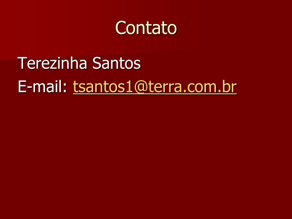 Contato Terezinha Santos E-mail: tsantos1@terra.com.br