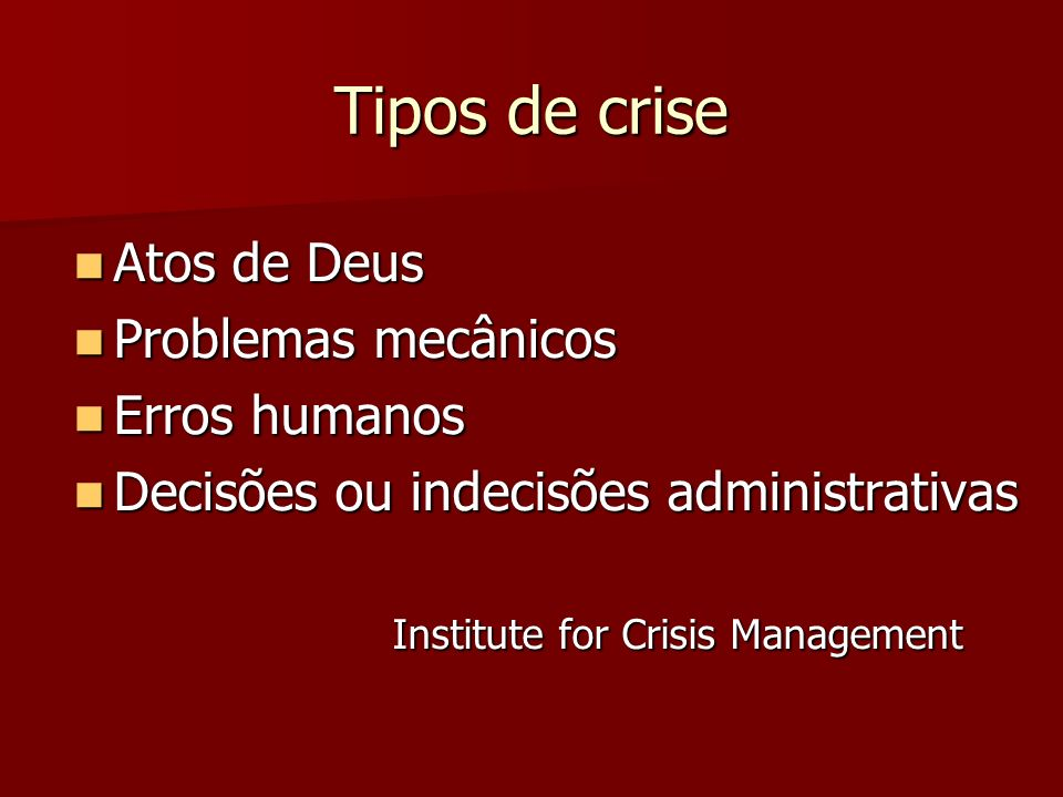 Tipos de crise Atos de Deus Problemas mecânicos Erros humanos