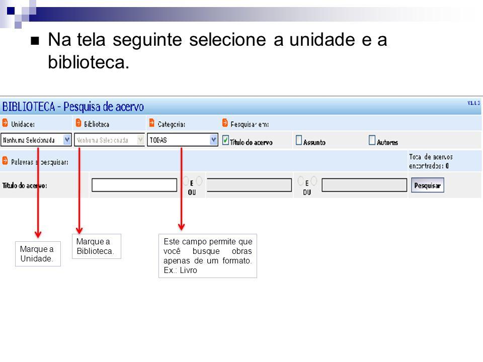 Na tela seguinte selecione a unidade e a biblioteca.