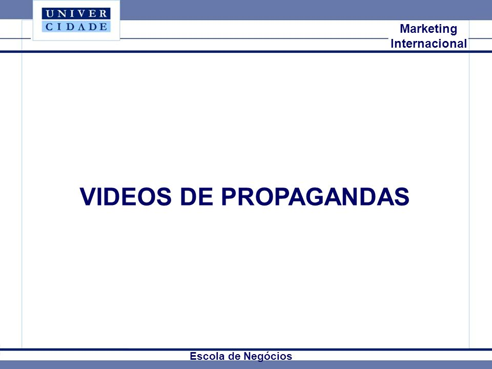VIDEOS DE PROPAGANDAS Mkt Internacional Marketing Internacional