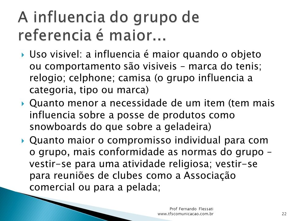 A influencia do grupo de referencia é maior...