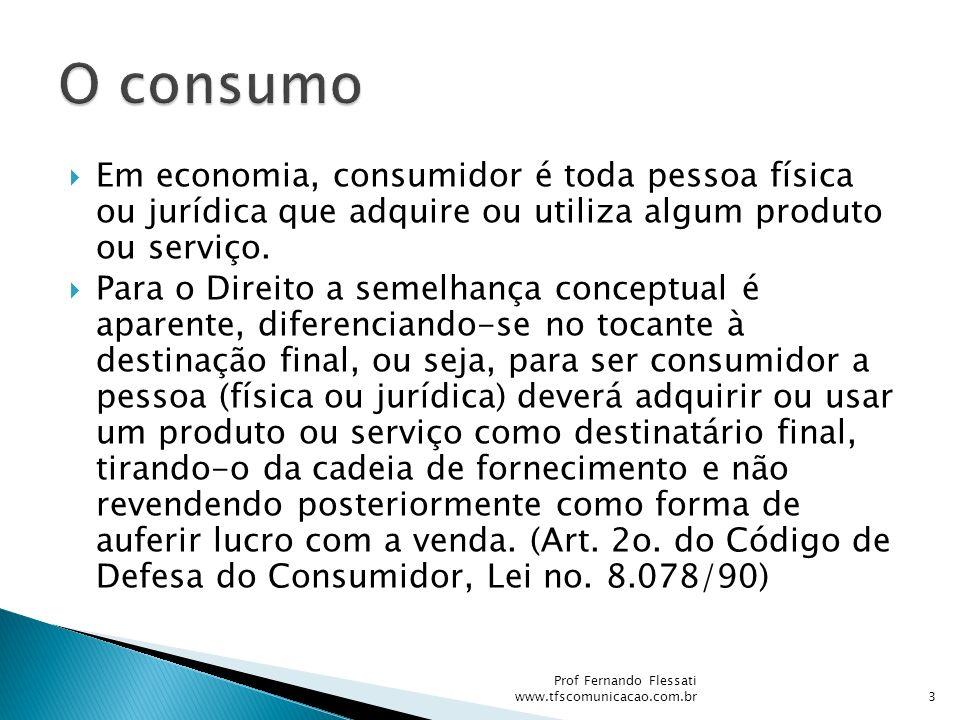 O consumo Em economia, consumidor é toda pessoa física ou jurídica que adquire ou utiliza algum produto ou serviço.