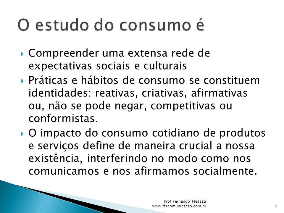 O estudo do consumo é Compreender uma extensa rede de expectativas sociais e culturais.