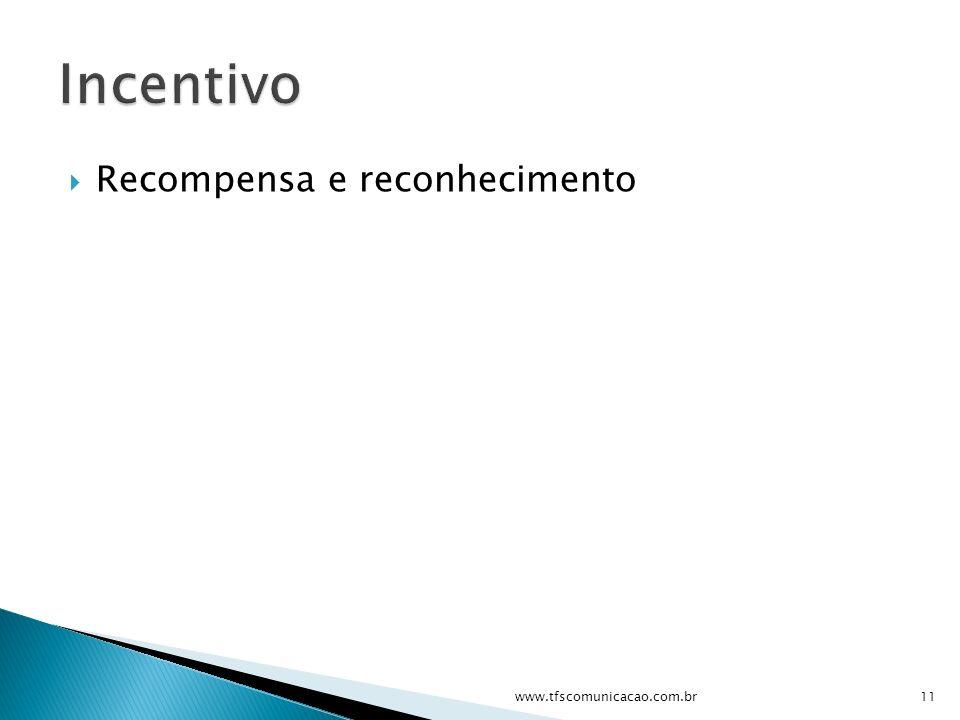 Incentivo Recompensa e reconhecimento www.tfscomunicacao.com.br