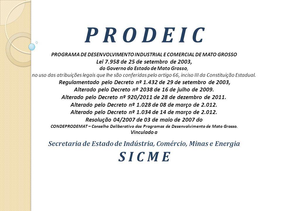 P R O D E I C PROGRAMA DE DESENVOLVIMENTO INDUSTRIAL E COMERCIAL DE MATO GROSSO. Lei 7.958 de 25 de setembro de 2003,