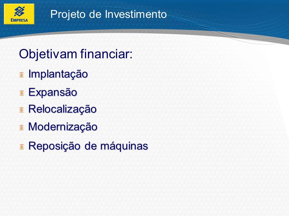 Objetivam financiar: Projeto de Investimento Implantação Expansão