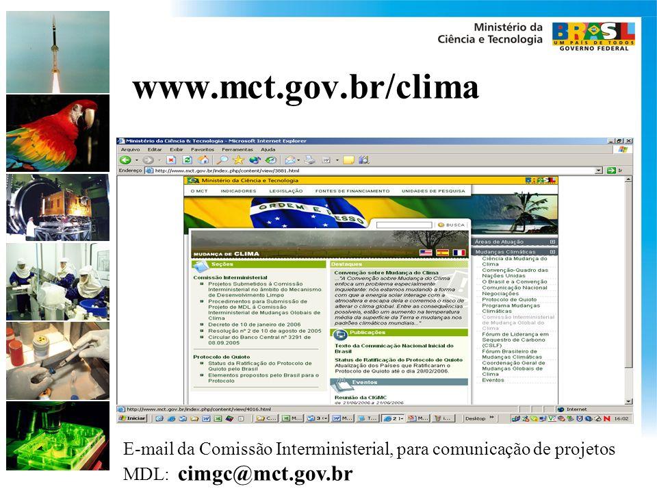 www.mct.gov.br/clima E-mail da Comissão Interministerial, para comunicação de projetos MDL: cimgc@mct.gov.br.