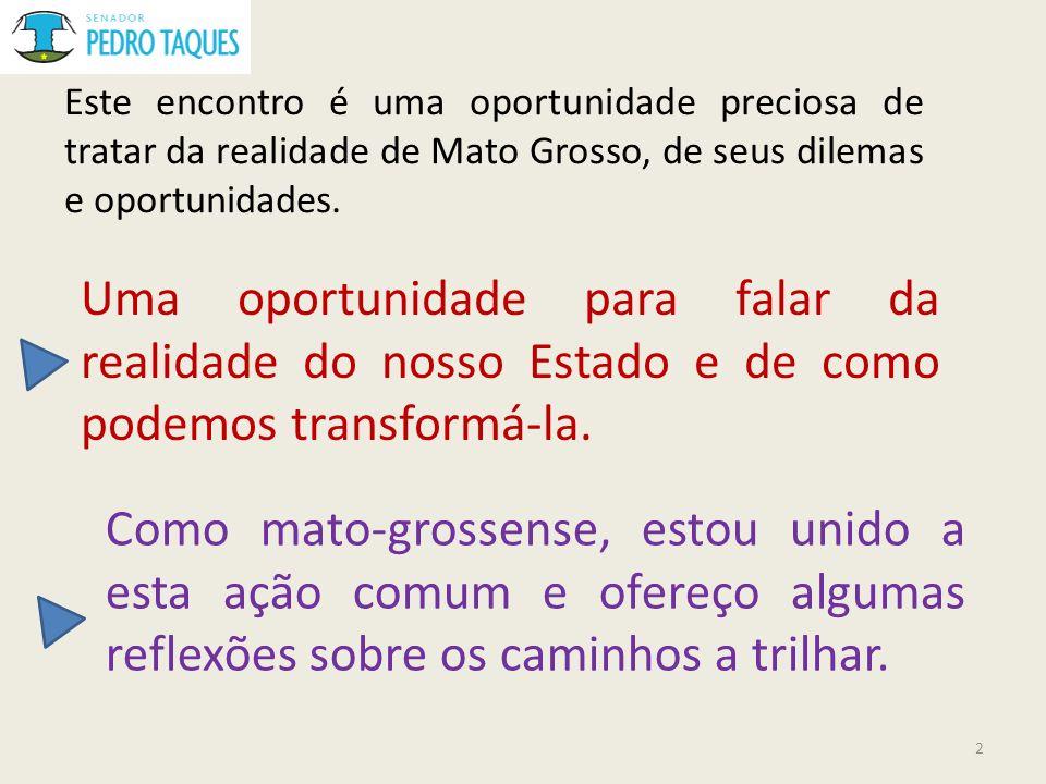 Este encontro é uma oportunidade preciosa de tratar da realidade de Mato Grosso, de seus dilemas e oportunidades.