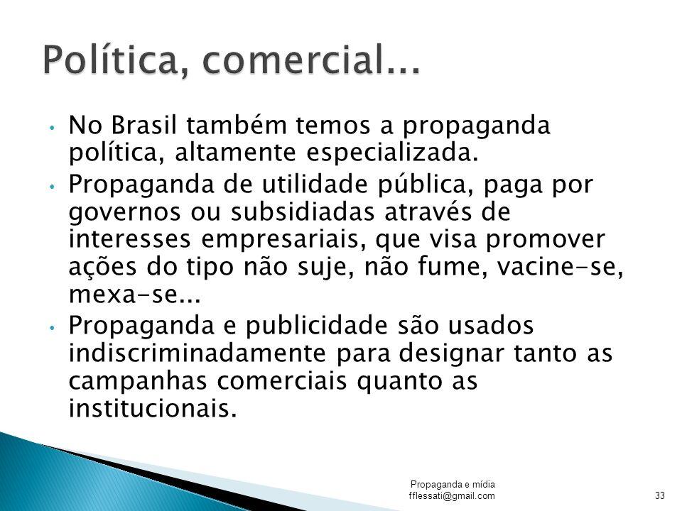 Política, comercial... No Brasil também temos a propaganda política, altamente especializada.