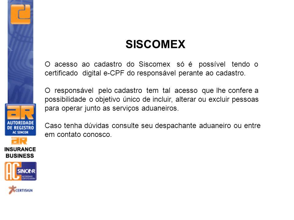 SISCOMEX O acesso ao cadastro do Siscomex só é possível tendo o certificado digital e-CPF do responsável perante ao cadastro.