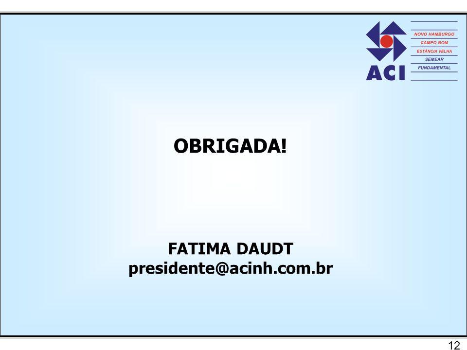 OBRIGADA! FATIMA DAUDT presidente@acinh.com.br 12