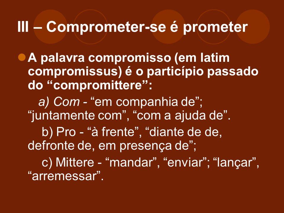 III – Comprometer-se é prometer