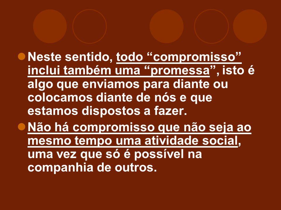 Neste sentido, todo compromisso inclui também uma promessa , isto é algo que enviamos para diante ou colocamos diante de nós e que estamos dispostos a fazer.