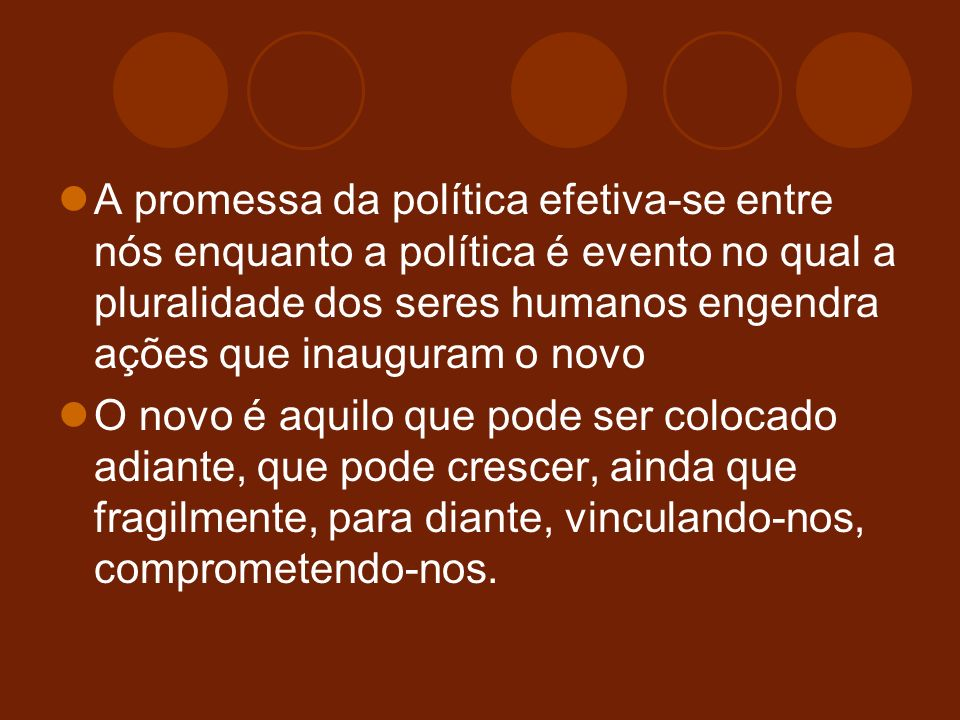 A promessa da política efetiva-se entre nós enquanto a política é evento no qual a pluralidade dos seres humanos engendra ações que inauguram o novo