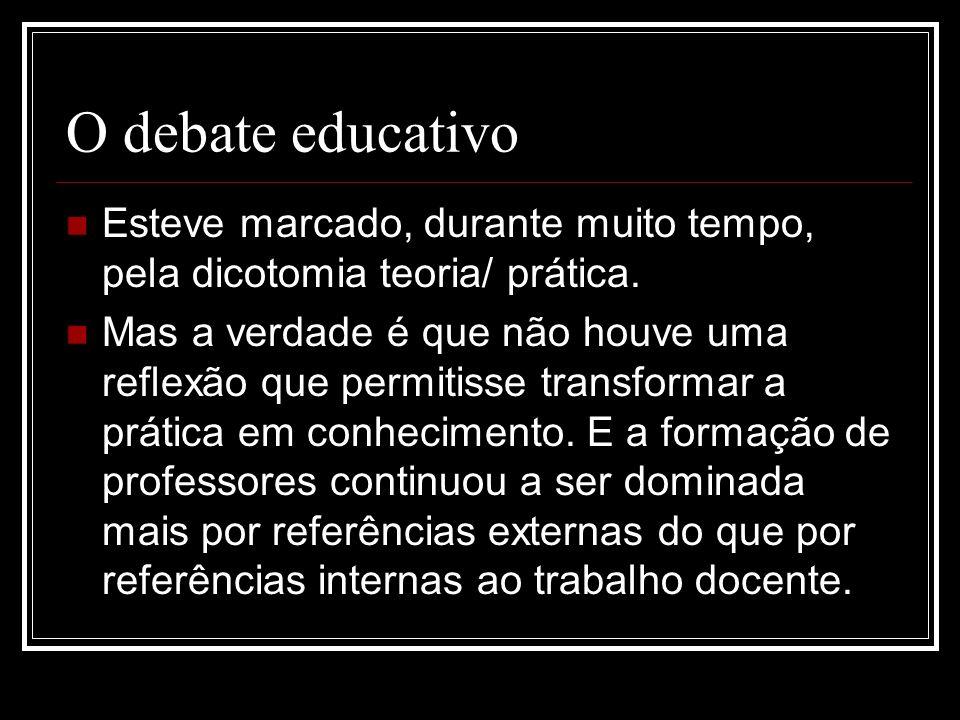 O debate educativoEsteve marcado, durante muito tempo, pela dicotomia teoria/ prática.